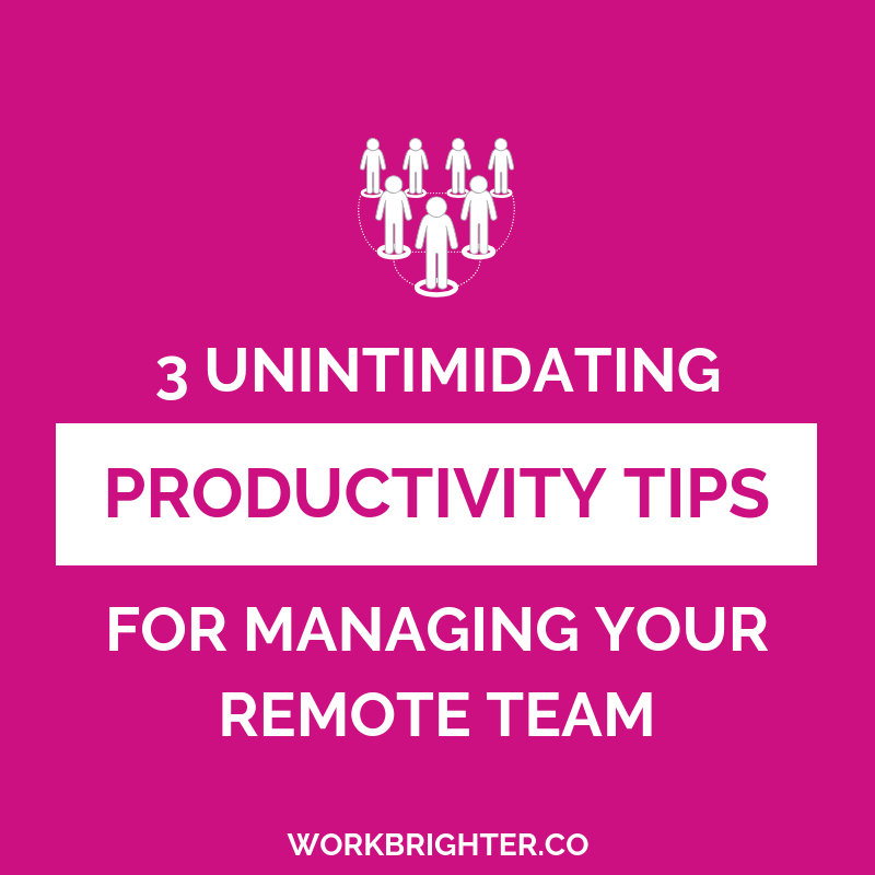 3 Unintimidating Productivity Tips for Managing Your Remote Team
