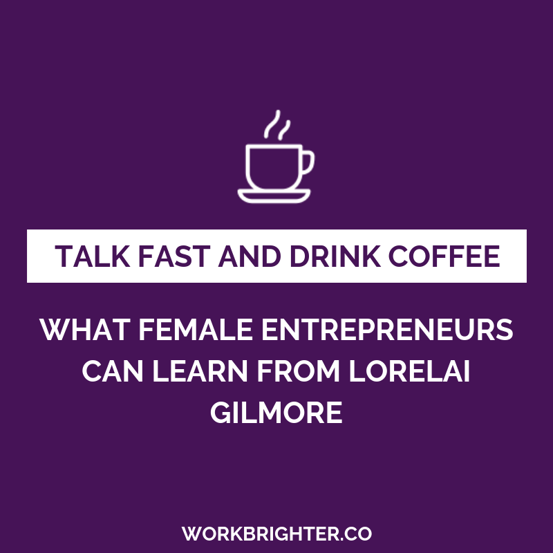 Talk Fast and Drink Coffee: What Female Entrepreneurs Can Learn from Lorelai Gilmore
