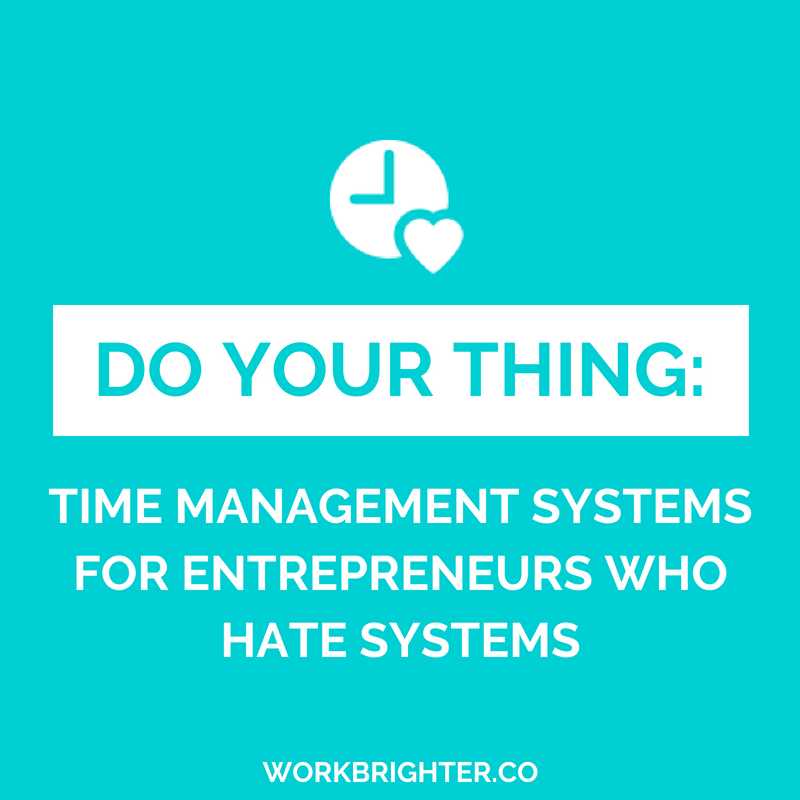 DO YOUR THING: Time Management Systems for Entrepreneurs Who Hate Systems