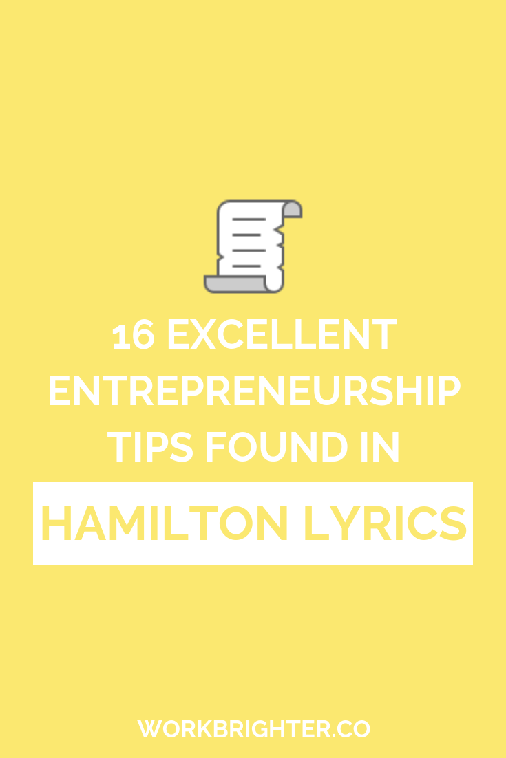 16 Excellent Entrepreneurship Tips Found in Hamilton Lyrics - If you're looking for business motivation and inspiration, look no further than the $10 founding father without a father! Here's what entrepreneurs can learn from the musical's lyrics.