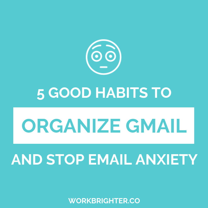How to Organize Gmail and Stop Email Anxiety