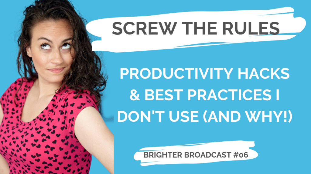 Brighter Broadcast #06 - Screw the Productivity Best Practices