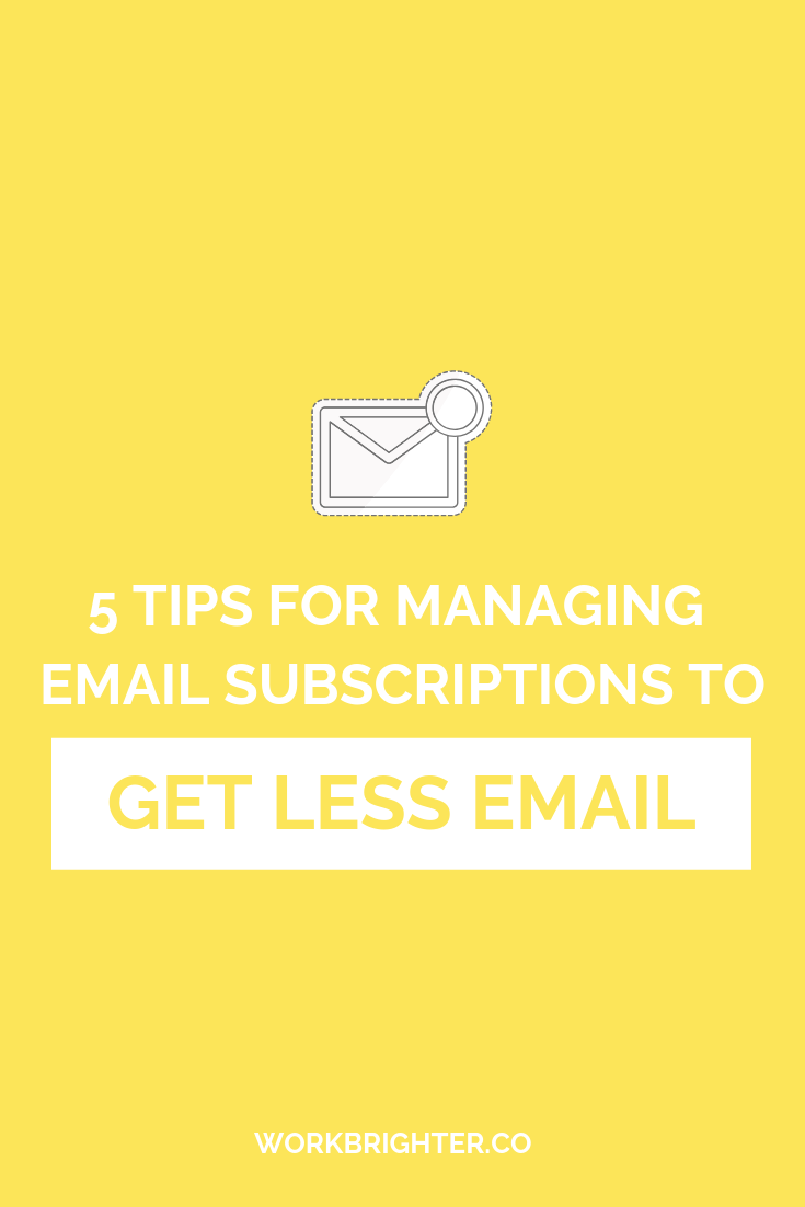 Be Ruthless: 5 Tips for Managing Email Subscriptions to Get Less Email