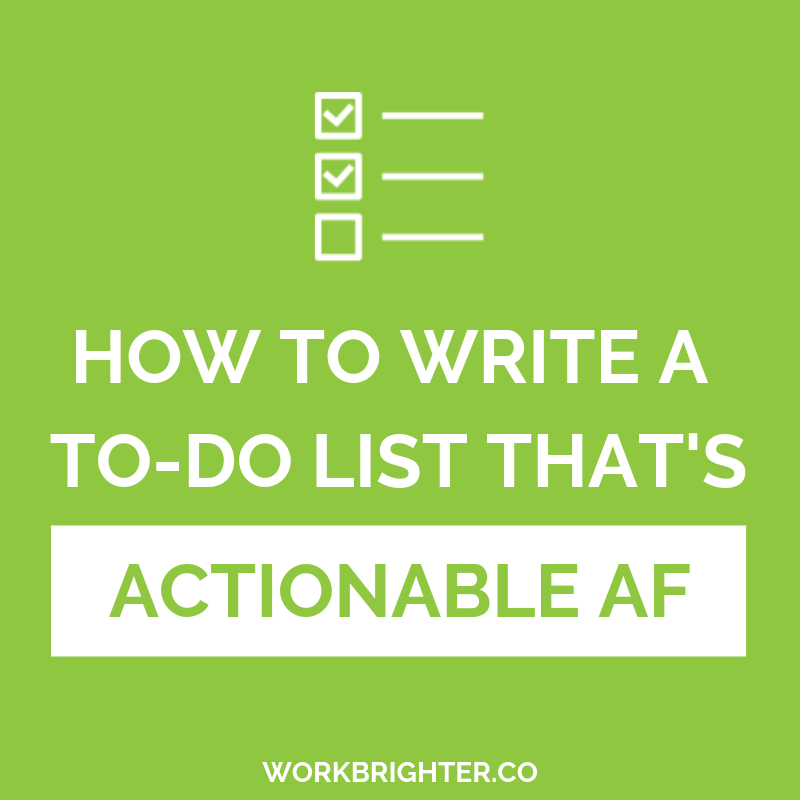 HOW TO WRITE A TO-DO LIST THAT'S ACTIONABLE AF