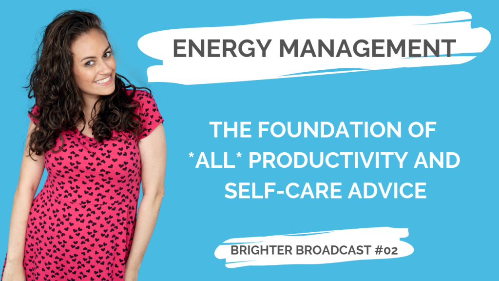 energy management: how it's the foundation of all productivity and self-care advice