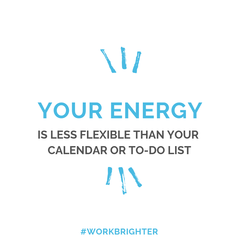 your energy is less flexible than your calendar or to-do list