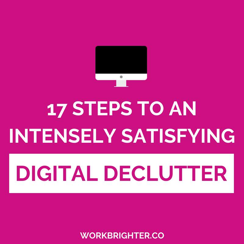 17 steps to an intensely satisfying digital declutter