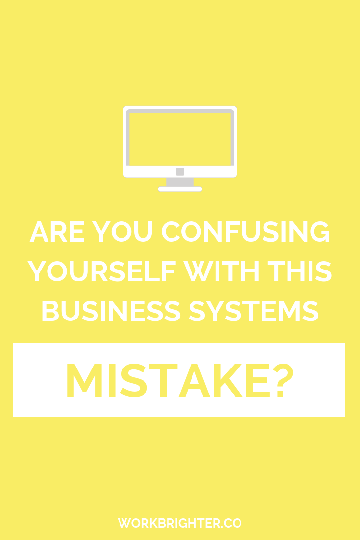 Are You Confusing Yourself With This Business Systems Mistake?