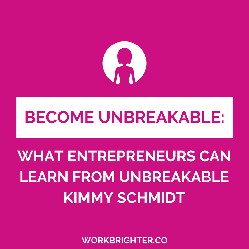 BE UNBREAKABLE_ what entrepreneurs can learn from unbreakable kimmy schmidt