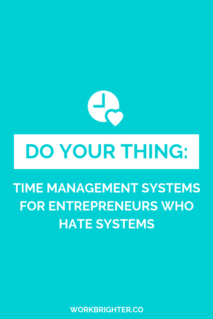 5 Time Management Systems for Entrepreneurs Who Hate Systems