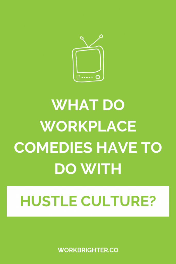 Wtf do workplace comedies have to do with hustle culture and burnout?