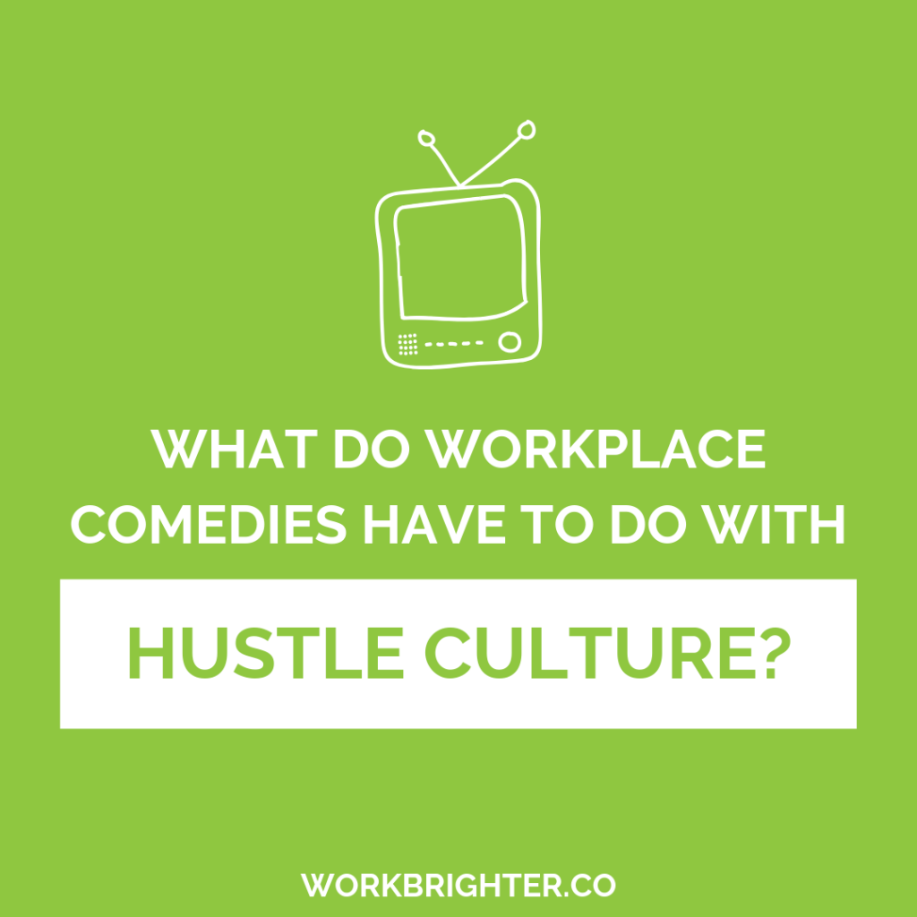 workplace comedies and hustle culture