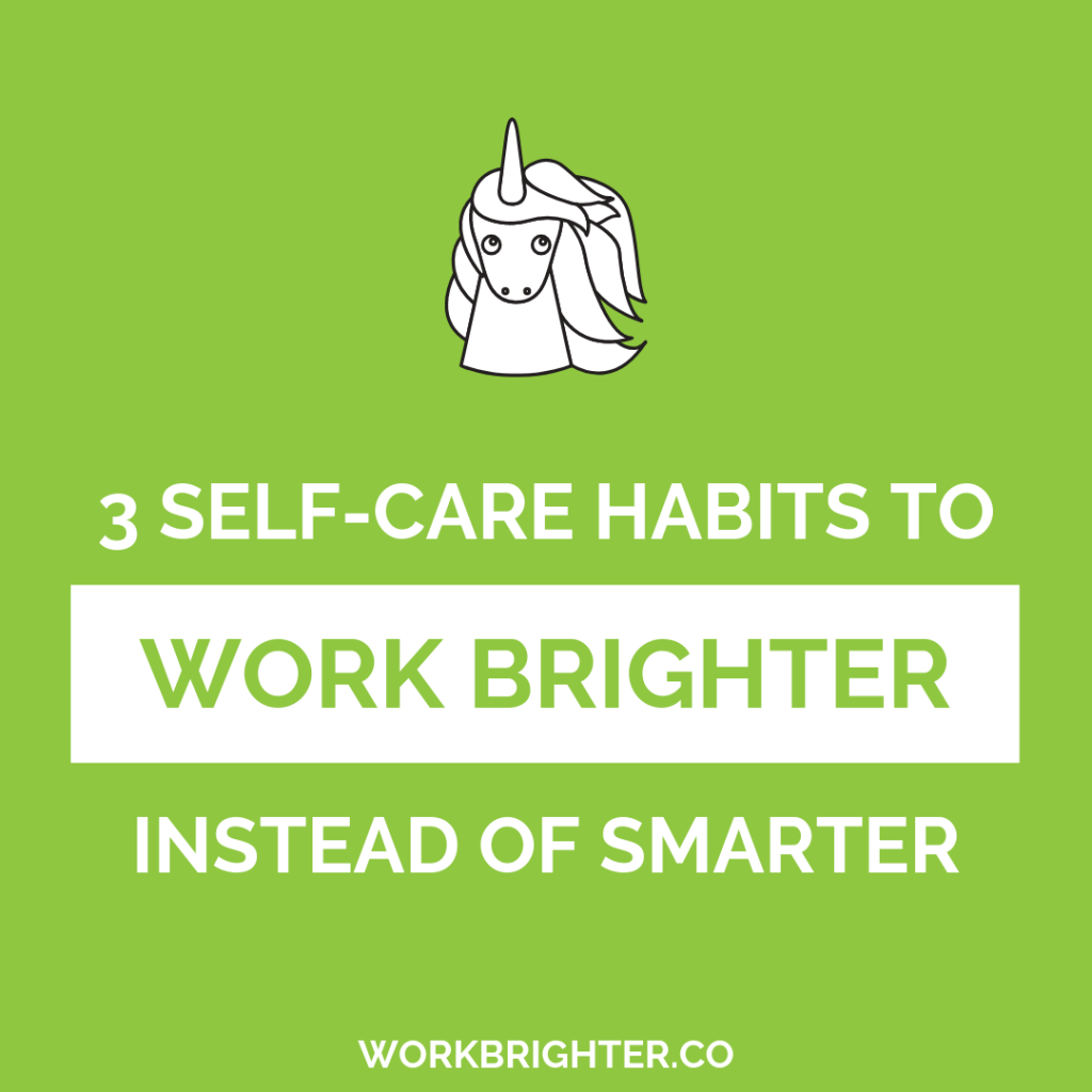 3 Self-Care Habits to Work Brighter