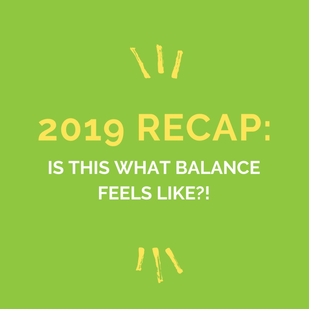 2019 recap: is this what balance feels like?