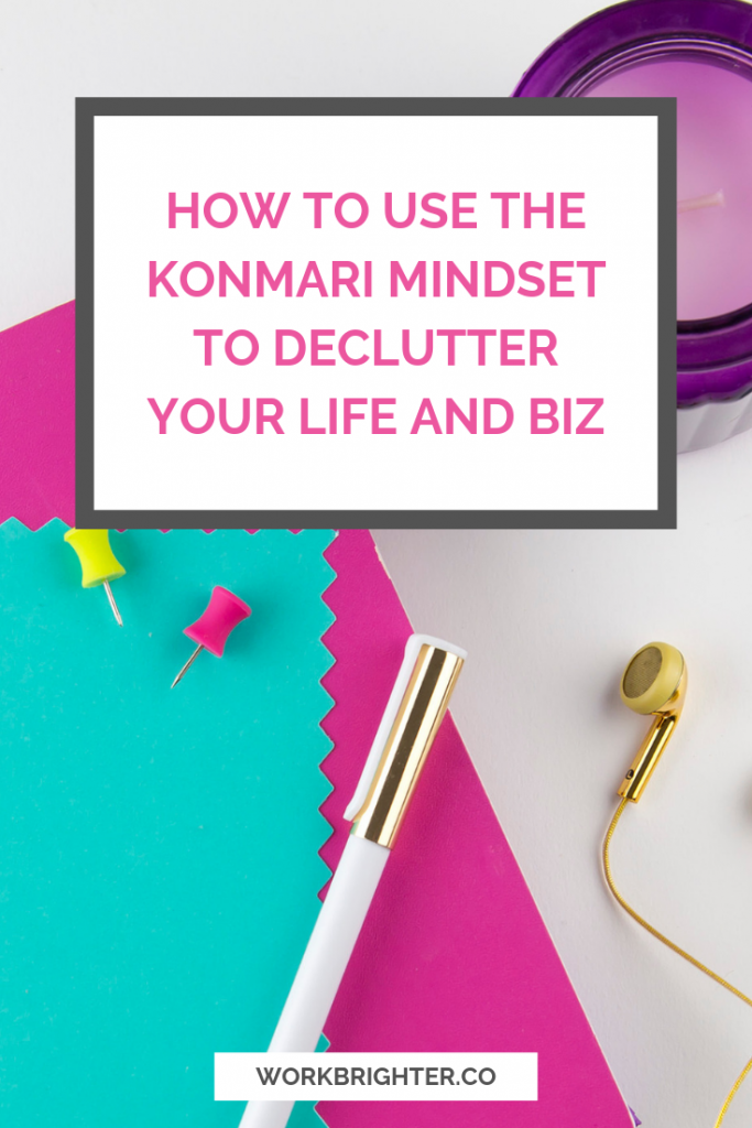How to use the KonMari Mindset to declutter your life, mindset, and business