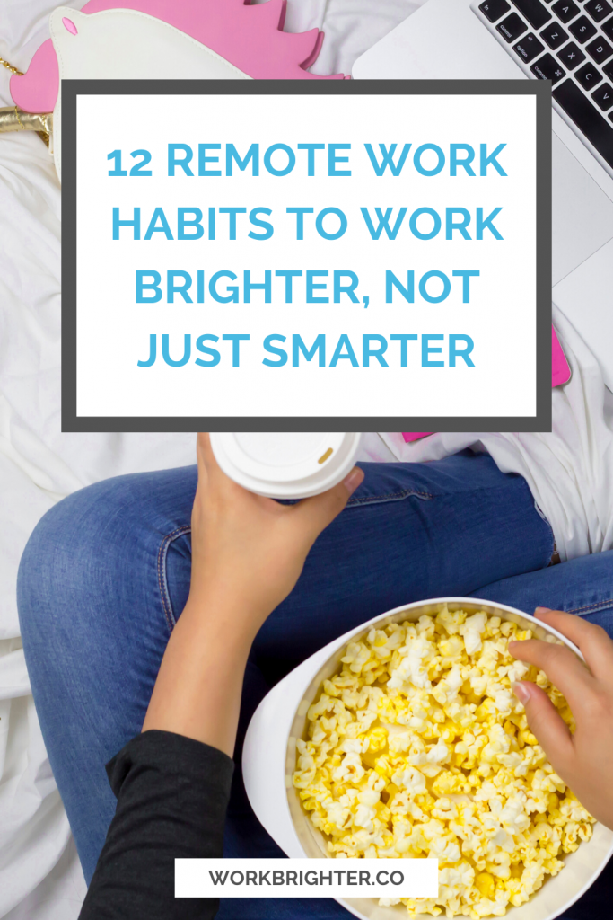 12 Remote Work Habits to Work Brighter, Not Just Smarter