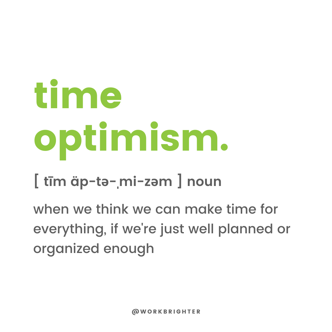 definition of time optimism - when we think we can make time for everything, if we're just well planned or organized enough