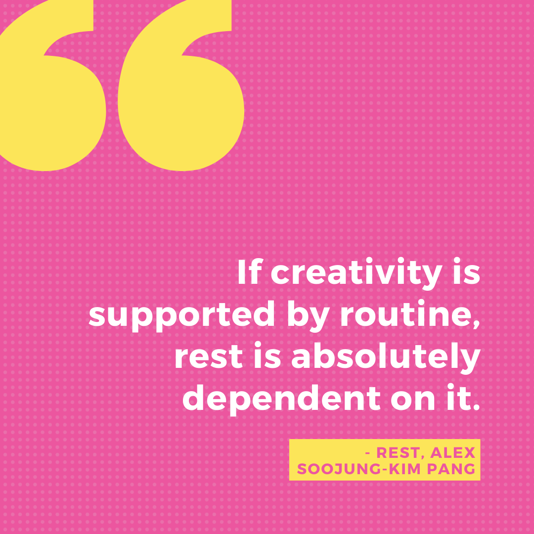 If creativity is supported by routine, rest is absolutely dependent on it.