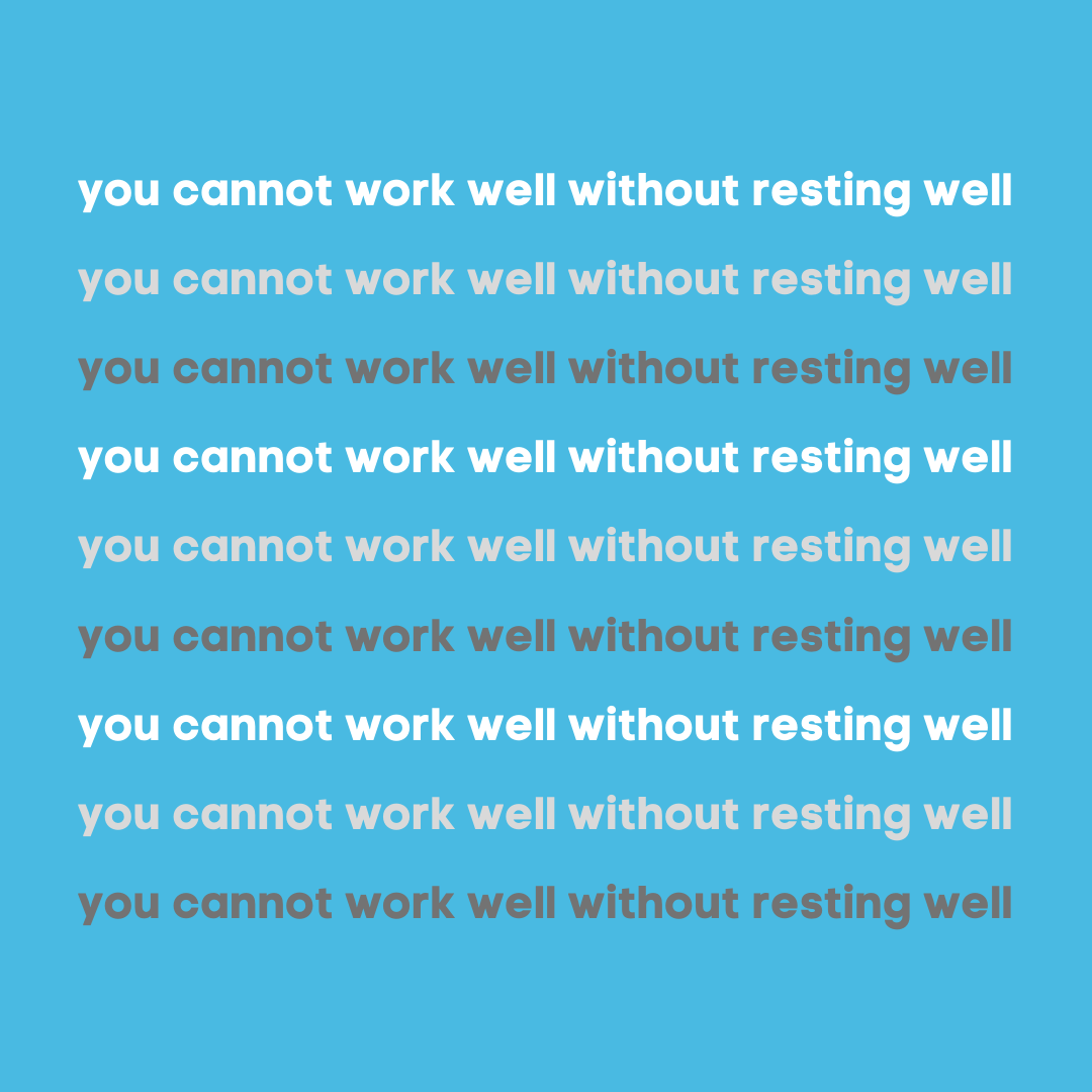 You cannot work well without resting well.
